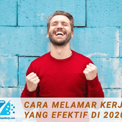 Cara Melamar Kerja Yang Efektif di 2020