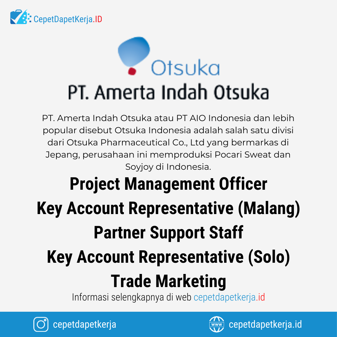 Loker Project Management Officer Key Account Representative Malang Partner Support Staff Key Account Representative Solo Trade Marketing Pt Amerta Indah Otsuka Cepet Dapet Kerja