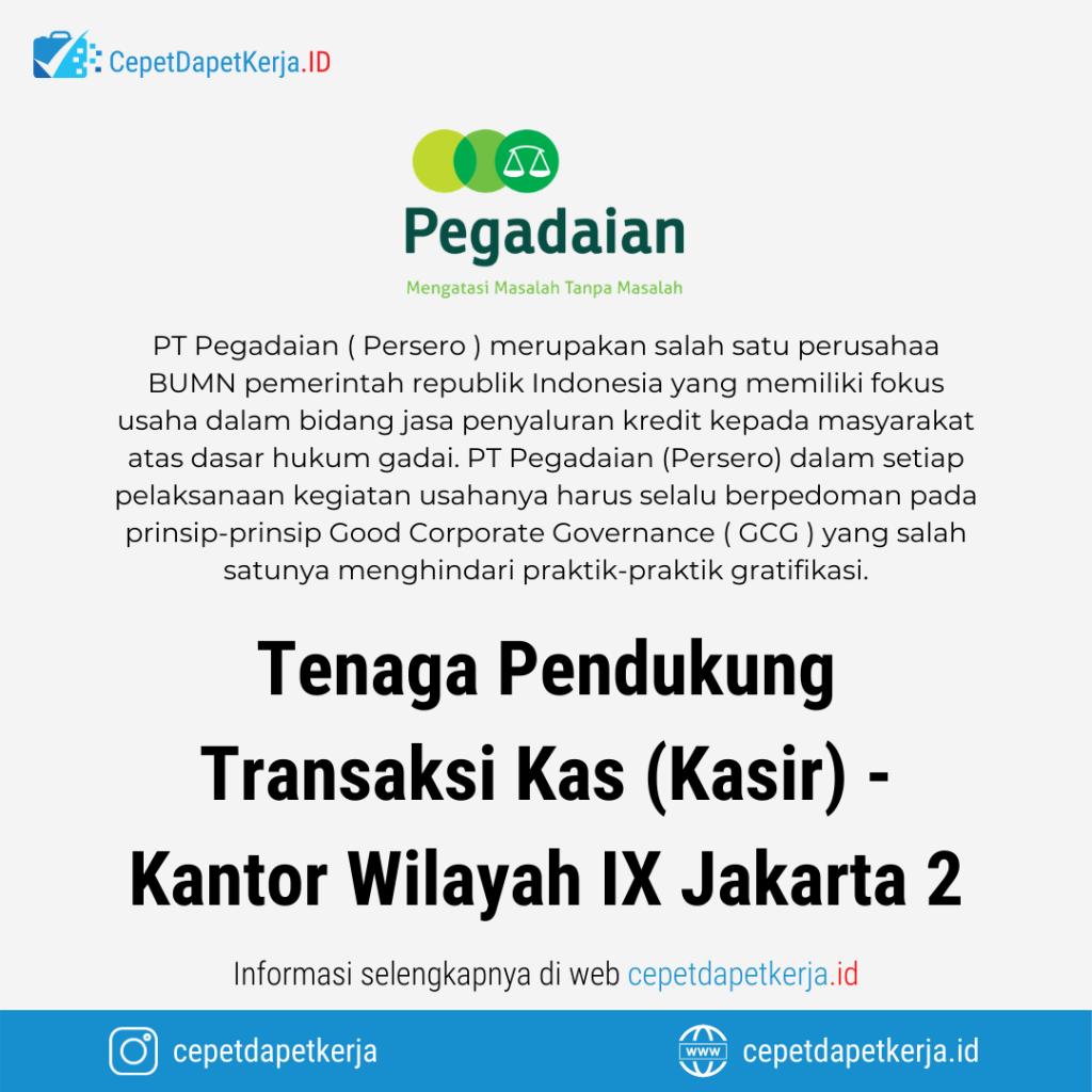 Loker Tenaga Pendukung Transaksi Kas Kasir Kantor Wilayah Ix Jakarta 2 Pt Pegadaian Cepet Dapet Kerja