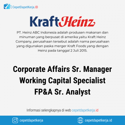 Loker Corporate Affairs Sr. Manager, Working Capital Specialist, FP&A Sr. Analyst – PT. Heinz ABC Indonesia