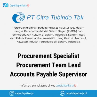 Loker Procurement Specialist, Procurement Supervisor, Accounts Payable Supervisor – PT. Citra Tubindo Tbk