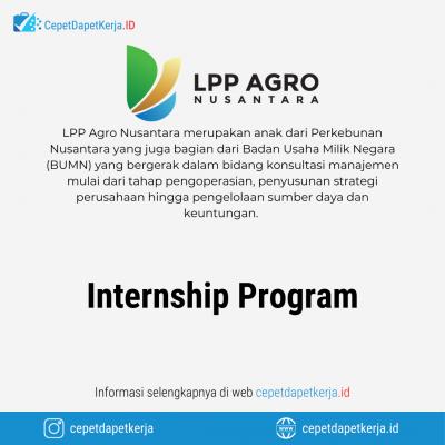 Loker Internship Program – LPP Agro Nusantara