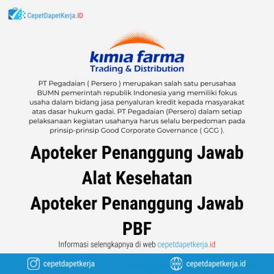 Loker Apoteker Penanggung Jawab Alat Kesehatan, Apoteker Penanggung Jawab PBF – Kimia Farma Trading & Distribution