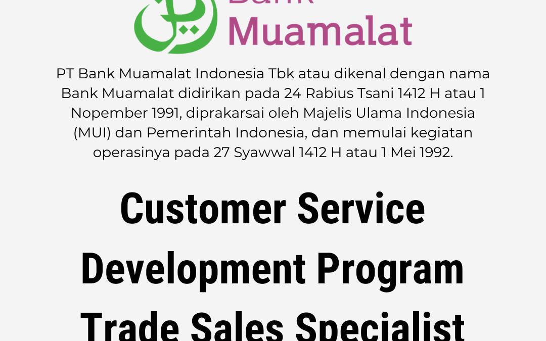 Loker Customer Service Development Program (CSDP), Trade Sales Specialist – PT. Bank Muamalat Indonesia