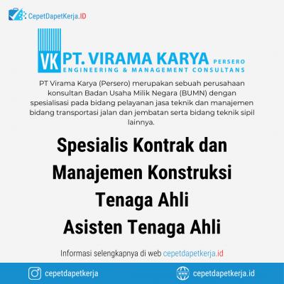 Loker Spesialis Kontrak dan Manajemen Konstruksi, Tenaga Ahli, Asisten Tenaga Ahli, Dll – PT. Virama Karya