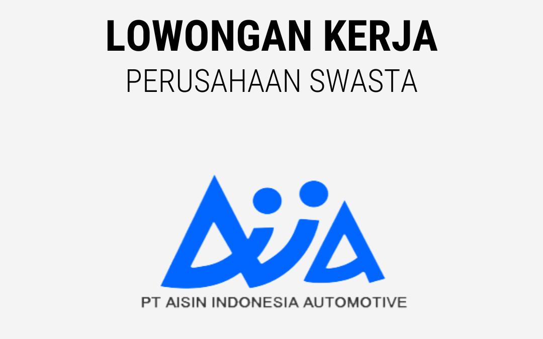 Loker Senior Staff, Supervisor, Cost Control Supervisor, Staff, Corporate Planning Staff – PT. Aisin Indonesia Automotive