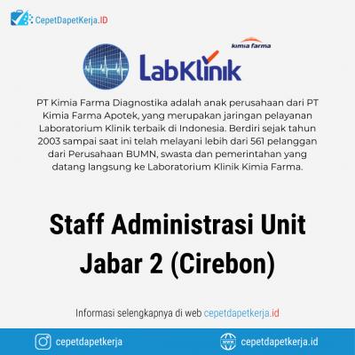 Loker Staff Administrasi Unit Jabar 2 (Cirebon) – PT. Kimia Farma Diagnostika