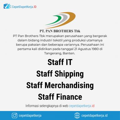Loker Staff IT, Staff Shipping, Staff Merchandising, Staff Finance – PT. Pan Brothers