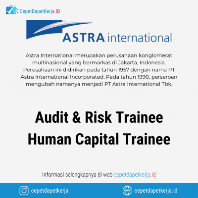 Loker Audit & Risk Trainee 2022, Human Capital trainee 2022 – PT. Astra International