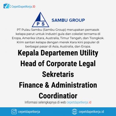 Loker Kepala Departemen Utility, Head of Corporate Legal, Sekretaris, Finance & Administration Coordinator – PT. Pulau Sambu