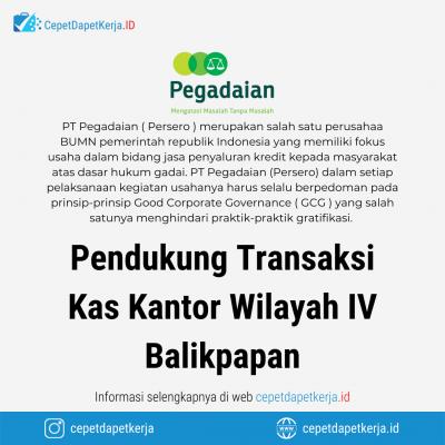 Loker Pendukung Transaksi Kas Kantor Wilayah IV Balikpapan – PT. Pegadaian