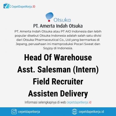 Loker Head of Warehouse, Assisten Salesman (intern), Field Recruiter, Assisten Delivery – PT. Amerta Indah Otsuka