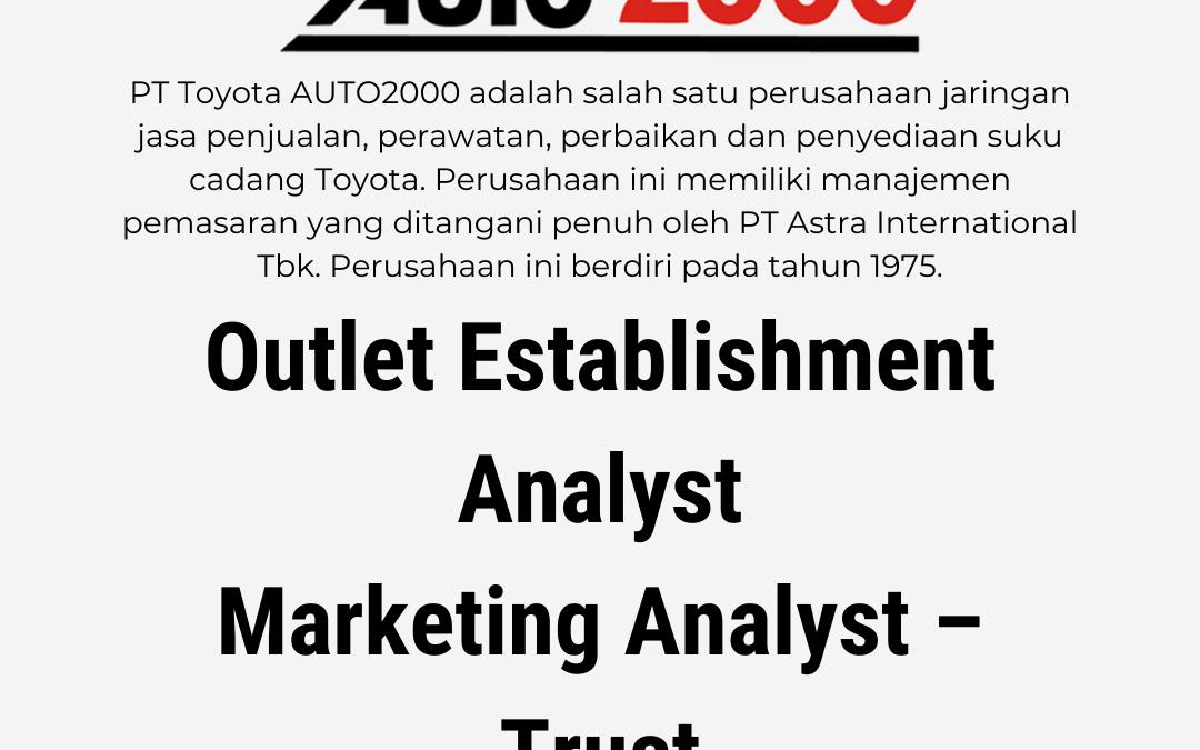 Loker Outlet Establishment Analyst, Marketing Analyst – Trust – PT. Toyota Auto2000