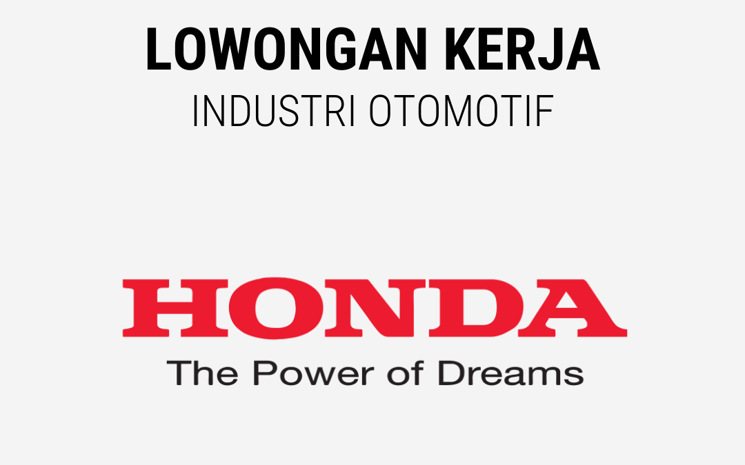 Loker Sales Strategy Staff, Product Planning Staff, Trainer, Industrial Relation Staff, Performance Management Staff – PT. Honda Prospect Motor
